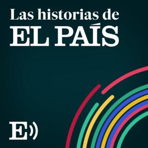 Podcast Las Historias de EL PAÍS