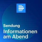 Podcast Informationen am Abend - komplette Sendung - Deutschlandfunk