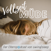 Podcast Vollzeit MÜDE - Der Elternpodcast von swing2sleep