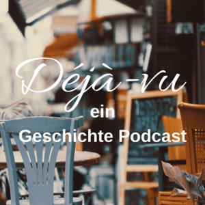 Podcast Déjà-vu Geschichte