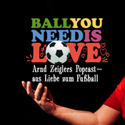 Podcast Ball you need is love – aus Liebe zum Fußball