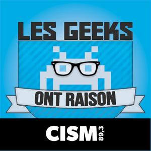 Podcast CISM 89.3 : Les geeks ont raison