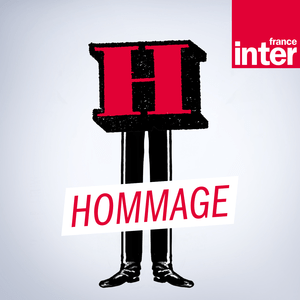 Podcast France Inter - HOMMAGE A...