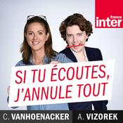 Podcast France Inter - Si tu écoutes, j'annule tout