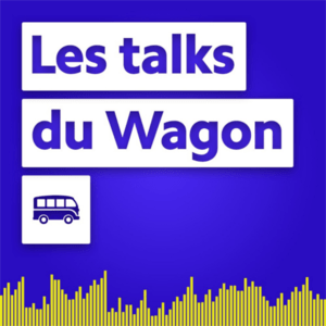 Podcast Les Talks du Wagon