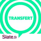Podcast Transfert - Slate.fr