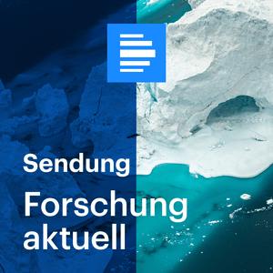 Podcast Forschung aktuell (komplette Sendung) - Deutschlandfunk