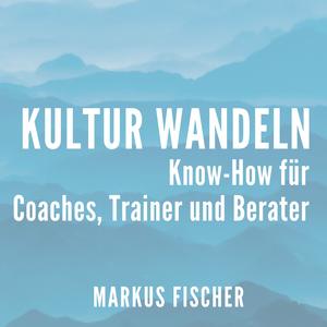 Podcast Kulturwandeln - Der Podcast für Trainer, Coaches und Berater