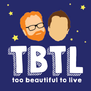 Podcast TBTL - Too Beautiful To Live