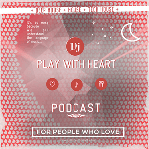 Podcast Dj PLAY WITH HEART