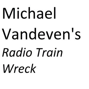 Podcast Michael Vandeven's Radio Trainwreck
