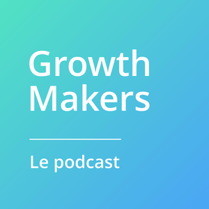 Podcast Growth Makers, le podcast pour accelérer sa startup.