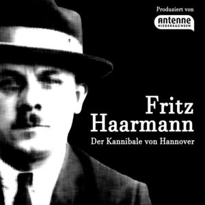 Podcast Fritz Haarmann – Der Kannibale von Hannover