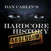 Dan Carlin's Hardcore History: Addendum