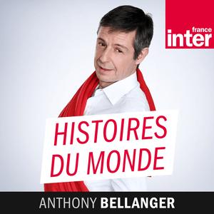 Podcast France Inter - Histoires du monde