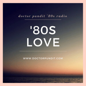 Radio Doctor Pundit '80s Love