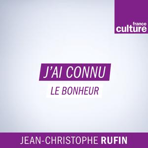 Podcast J'ai déjà connu le bonheur - France Culture