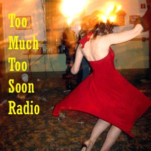 Radio Too Much Too Soon Radio