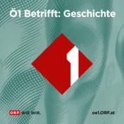 Podcast Ö1 Betrifft Geschichte