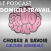 """Le Podcast """"Domicile-Travail"""" : Choses à Savoir"""