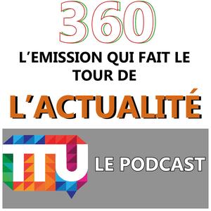 Podcast 360, l'émission qui fait le tour de l'actualité