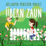 Podcast Übern Zaun - Der Garten-Menschen-Podcast