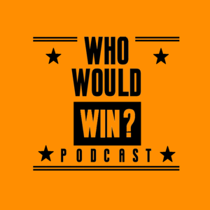 Podcast #WhoWouldWin