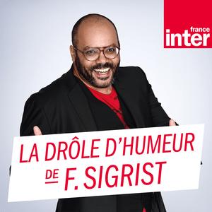 Podcast France Inter - La drôle d'humeur de Frédérick Sigrist