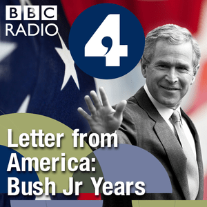 Letter from America by Alistair Cooke: The Bush Jr Years (2001- 2004)
