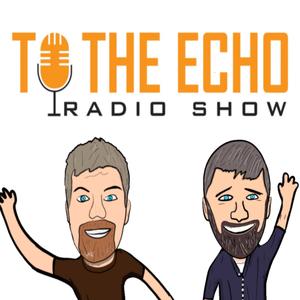 Podcast To the Echo Radio Show