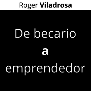 Podcast De becario a emprendedor - Roger Viladrosa