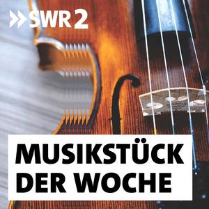 Podcast SWR2 Musikstück der Woche