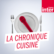 Podcast France Inter - La chronique cuisine