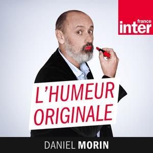 Podcast France Inter - L'humeur originale de Daniel Morin