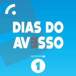 Podcast Antena 1 - DIAS DO AVESSO