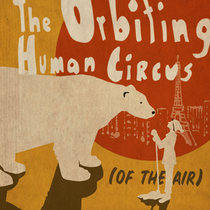 Podcast The Orbiting Human Circus (of the Air)
