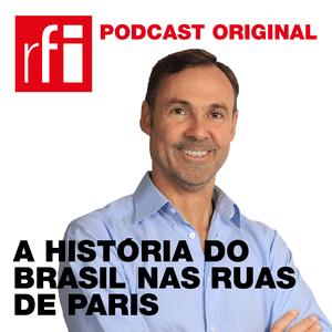 Podcast A história do Brasil nas ruas de Paris