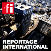 Podcast RFI - Reportage International