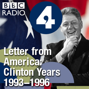 Podcast Letter from America by Alistair Cooke: The Clinton Years (1993-1996)